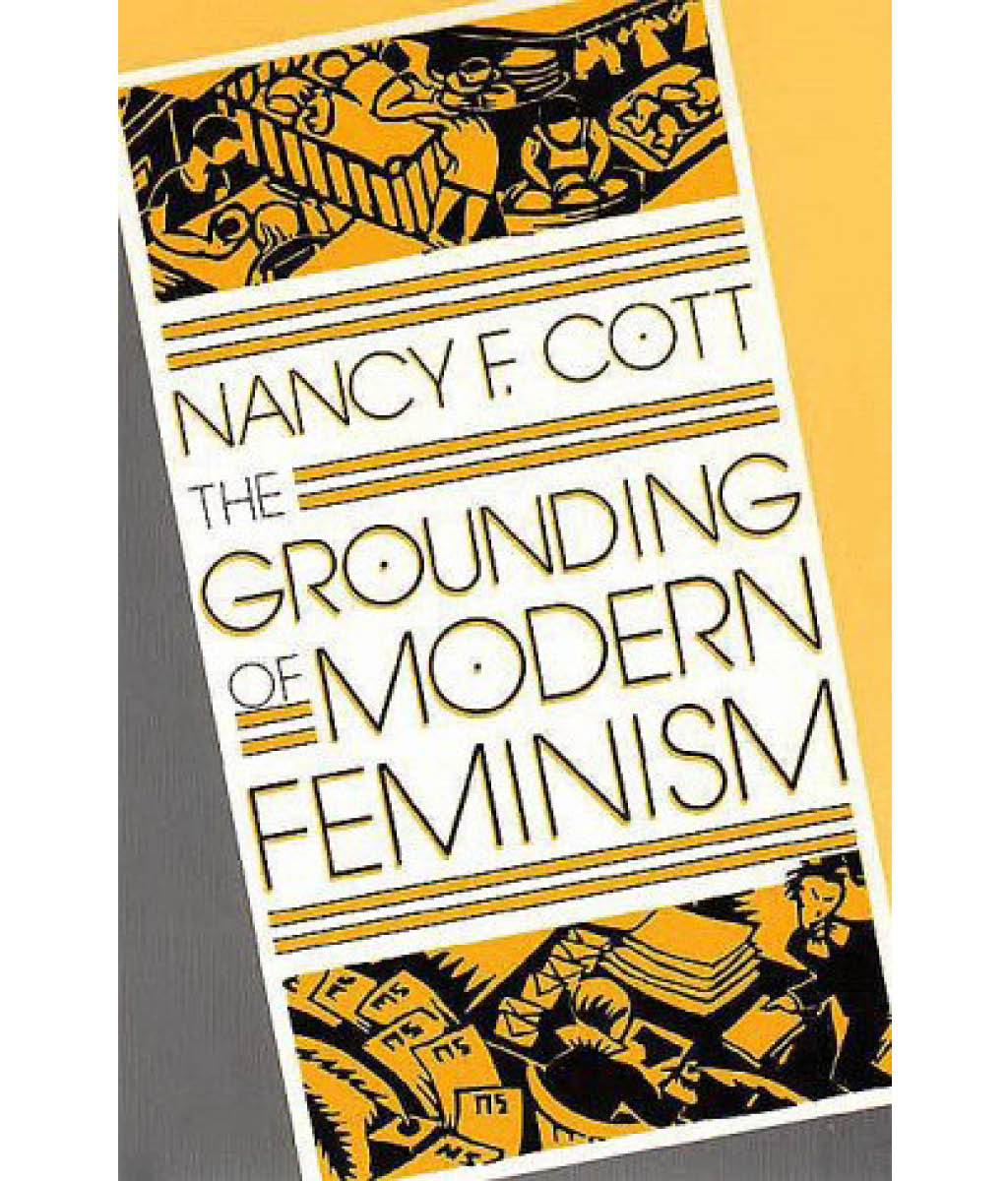 The Grounding of Modern Feminism Nancy F. Cott