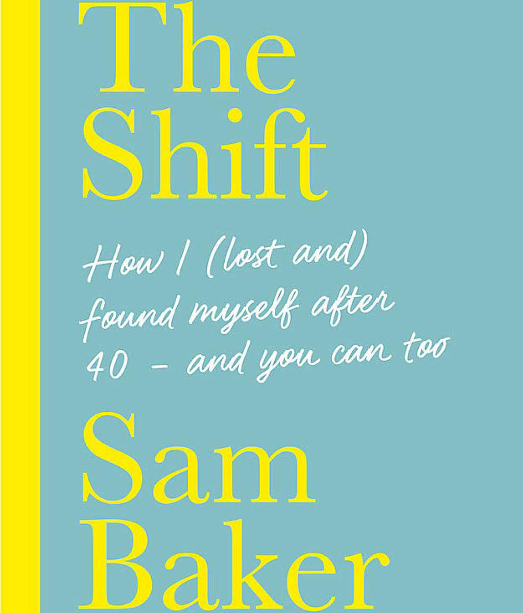 The Shift: How I (lost And) Found Myself After 40 – and You Can Too Sam Baker