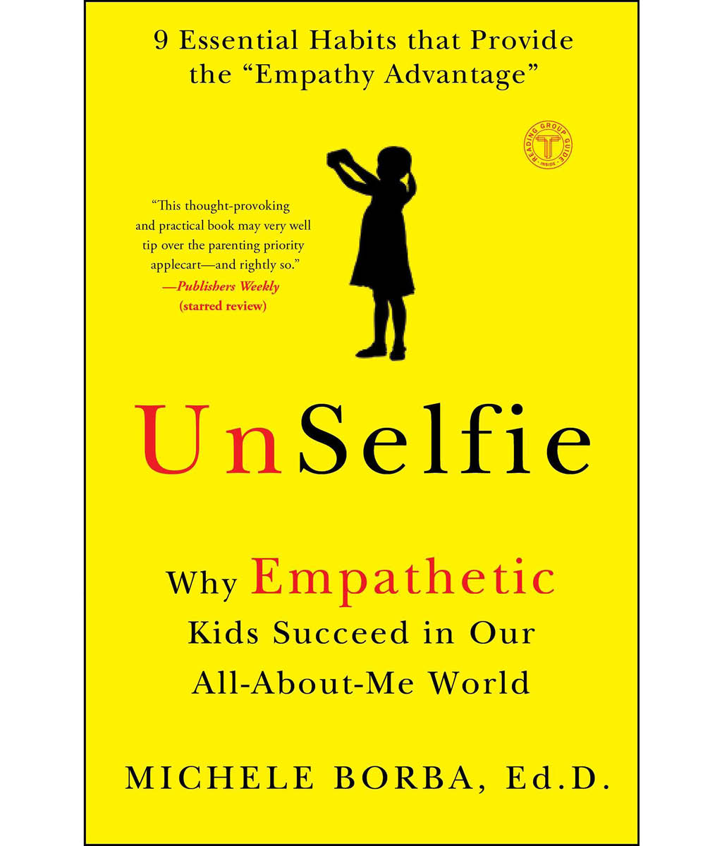 UnSelfie: Why Empathetic Kids Succeed in Our All-About-Me World by Borba Dr., Michele