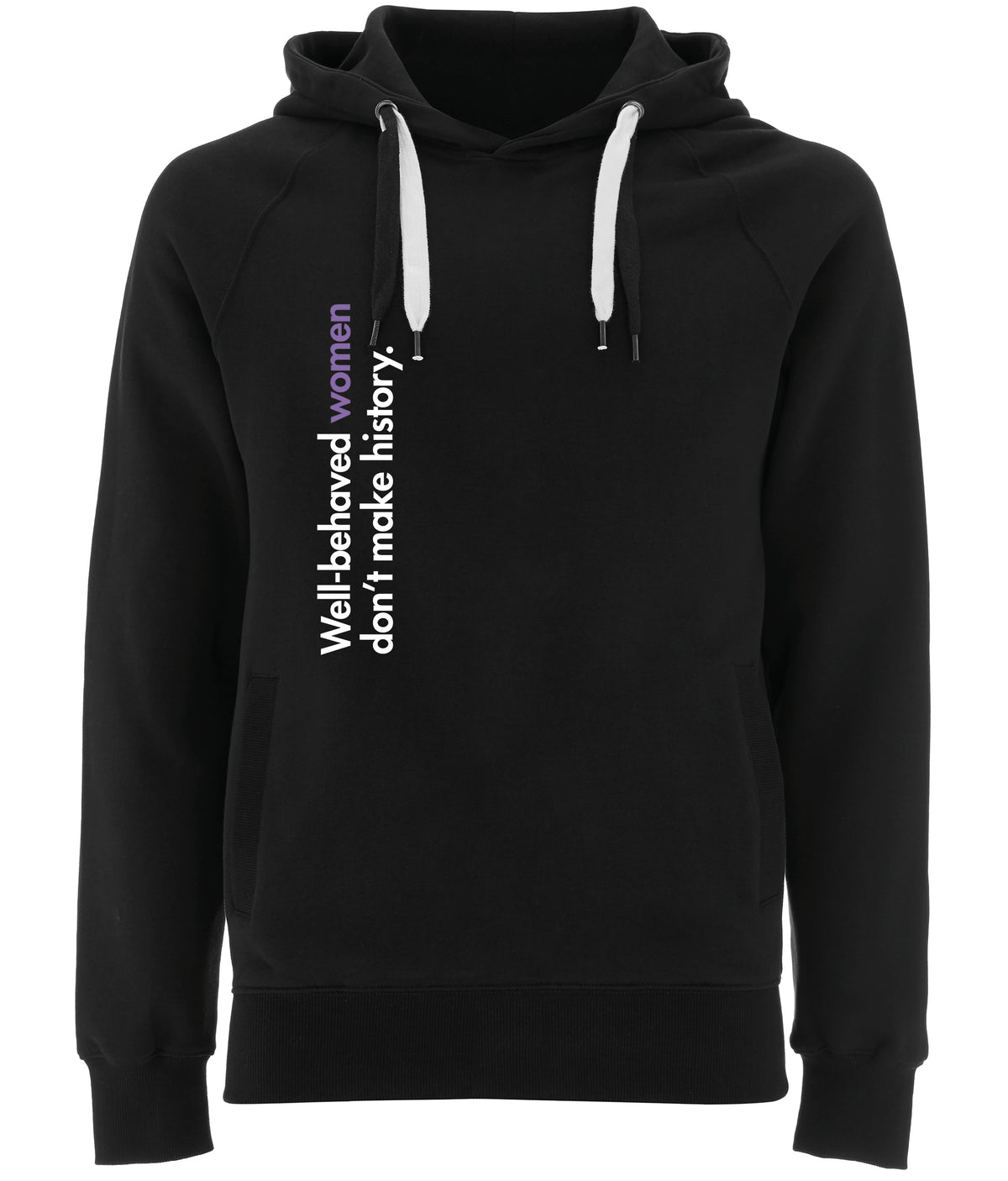 Well Behaved Women Don't Make History Organic Combed Cotton Hoodie Black
