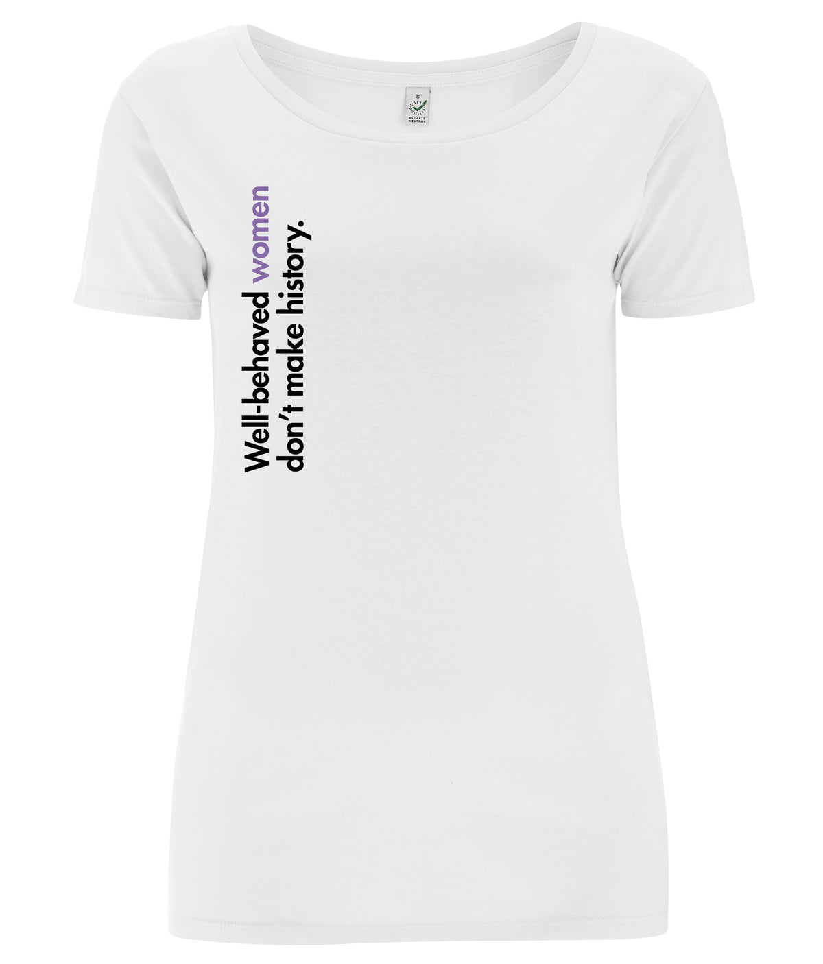 Well Behaved Women Don't Make History Open Neck Organic Feminist T Shirt White