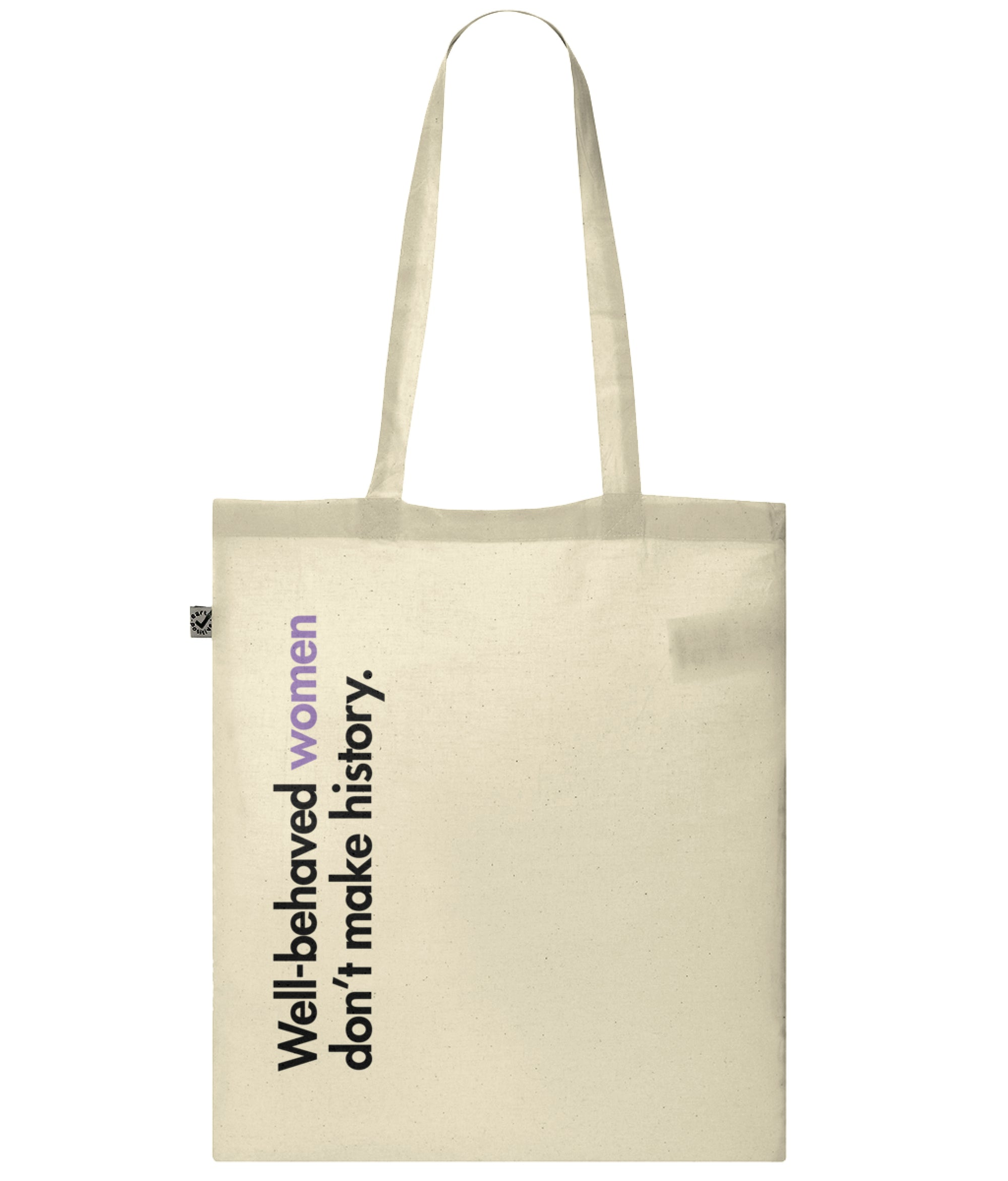 Well Behaved Women Don't Make History Organic Combed Cotton Tote Bag Natural