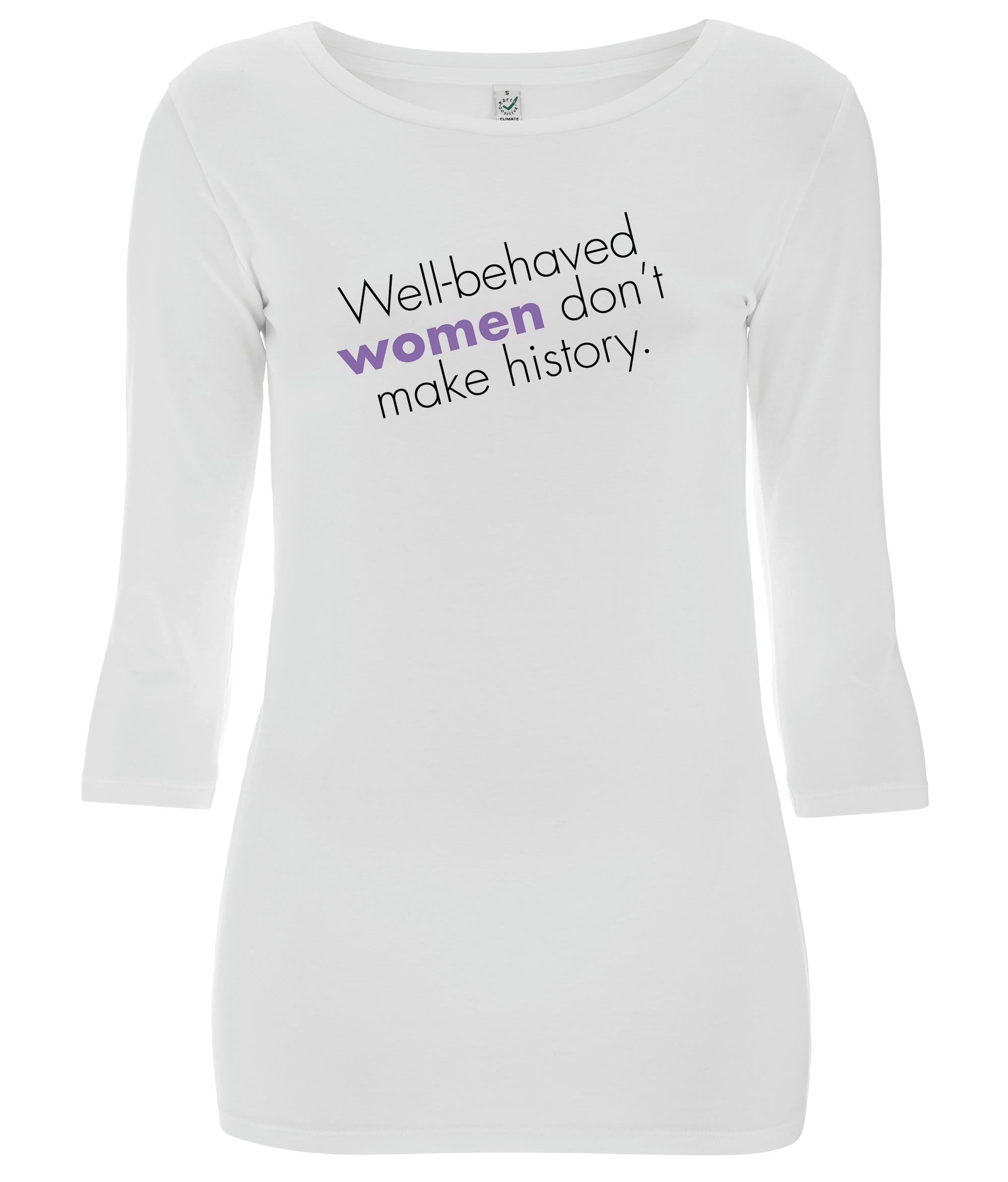 Well Behaved Women Don't Make History 3/4 Sleeve Organic Feminist T Shirt Black