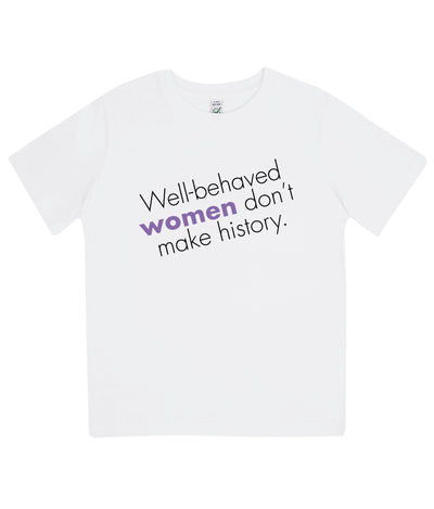 Well Behaved Women Don't Make History Kids Organic Feminist T Shirt White