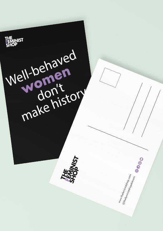 Feminist Postcard - Well Behaved Women Don't Make History