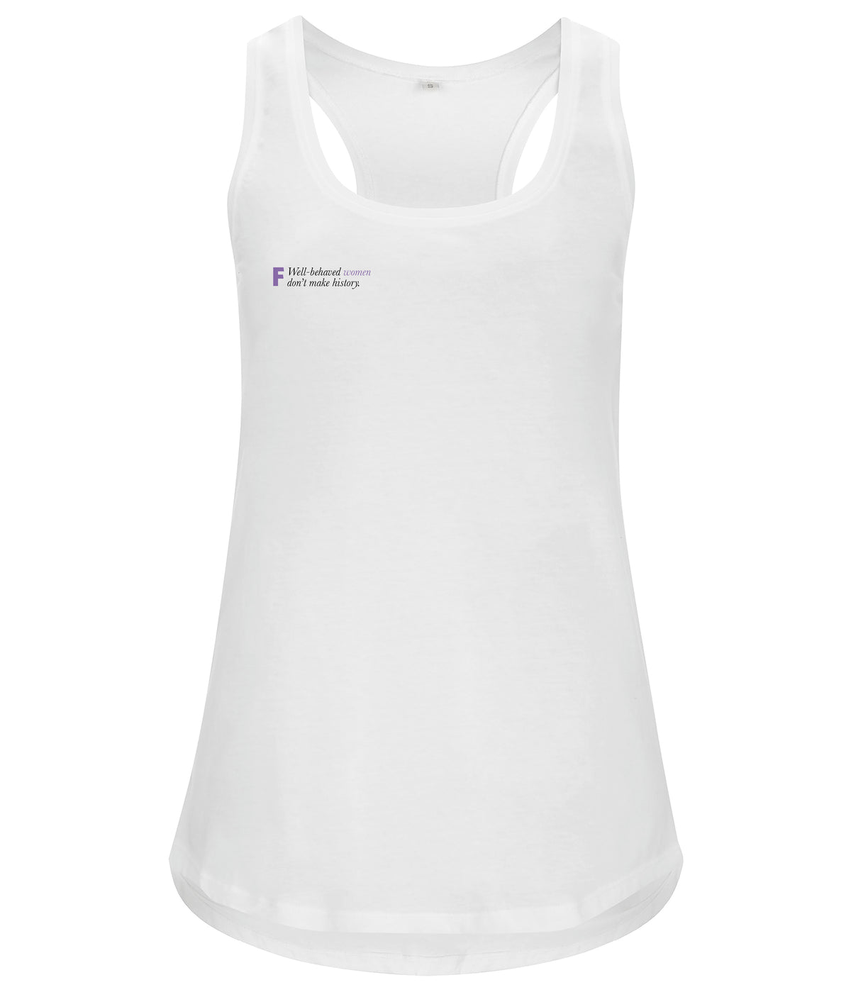 Well Behaved Women Don't Make History Organic Feminist Racerback Vest White