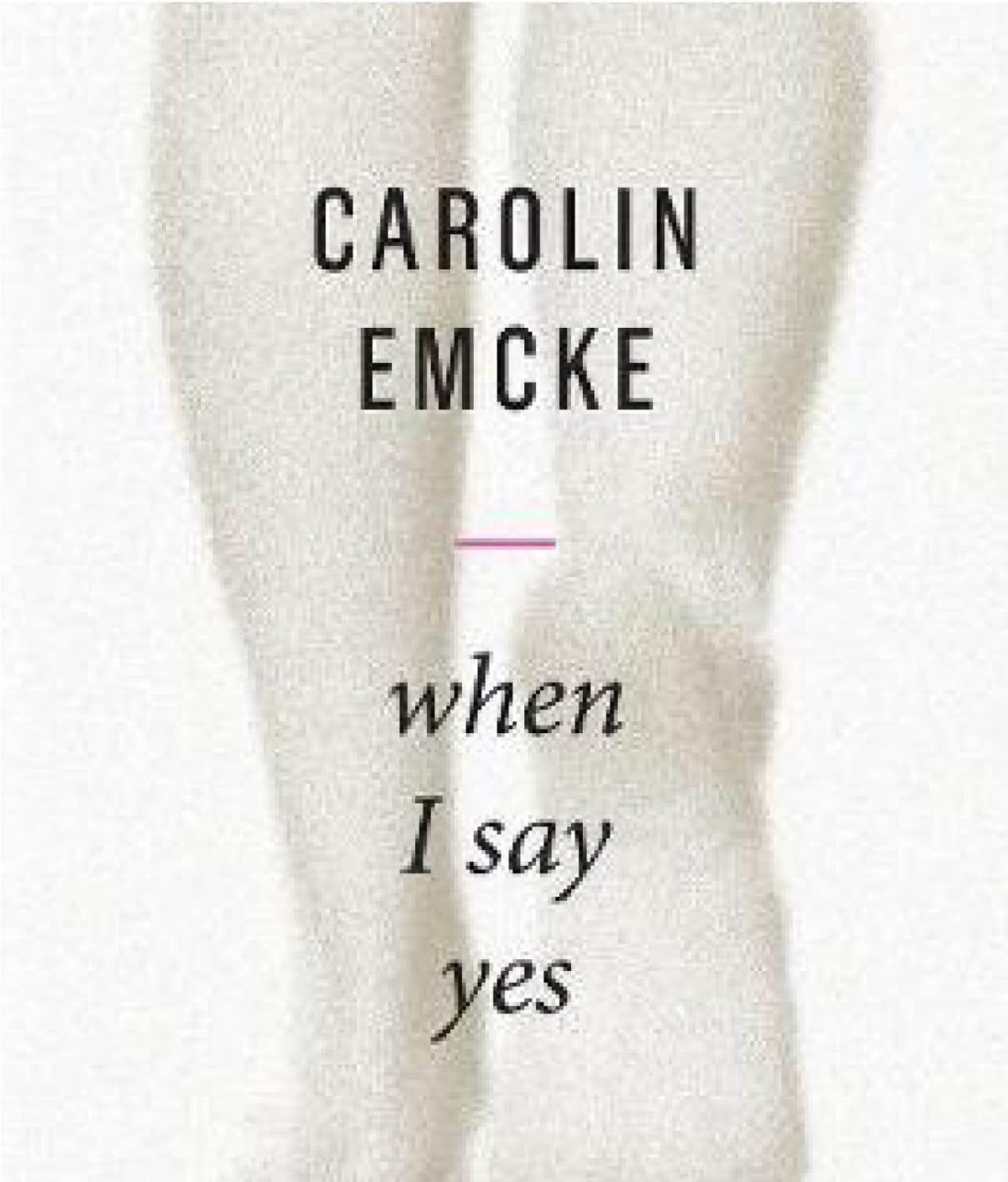When I Say Yes by Carolin Emcke