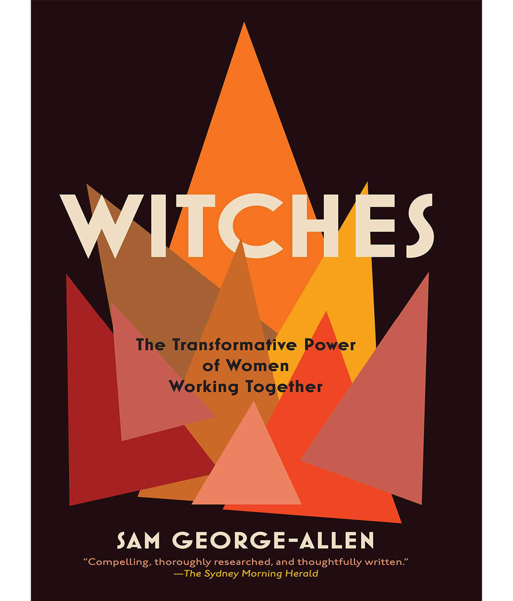 Witches: The Transformative Power of Women Working Together Sam George-Allen