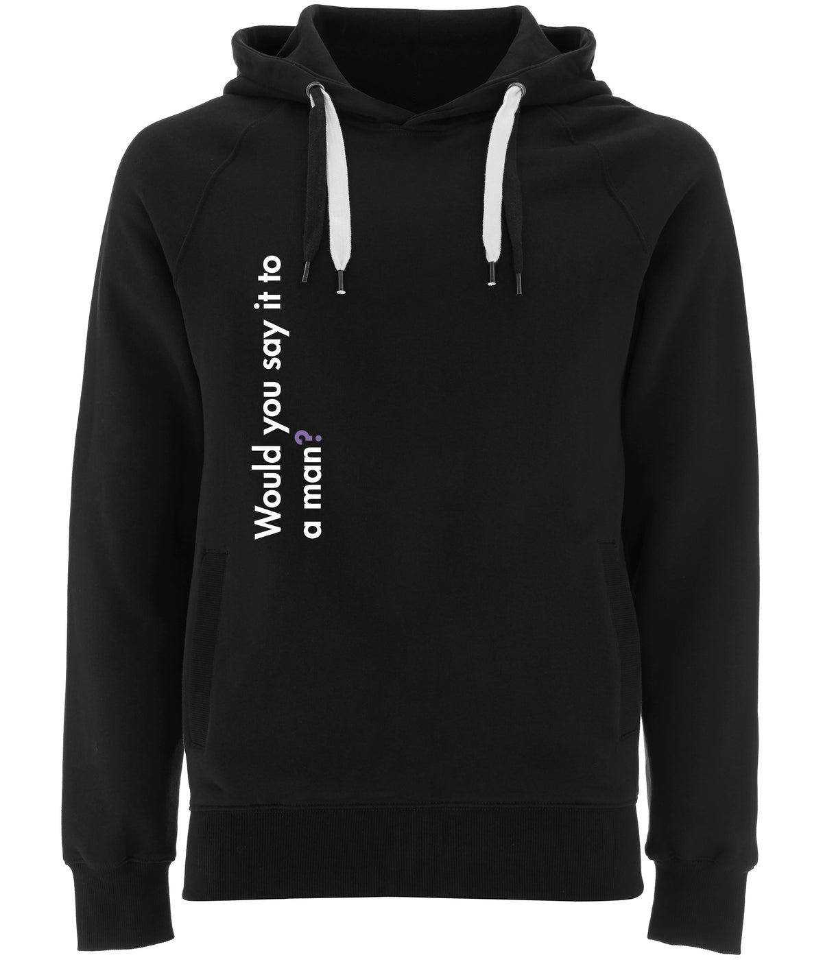 Would You Say It To A Man Organic Combed Cotton Hoodie Black