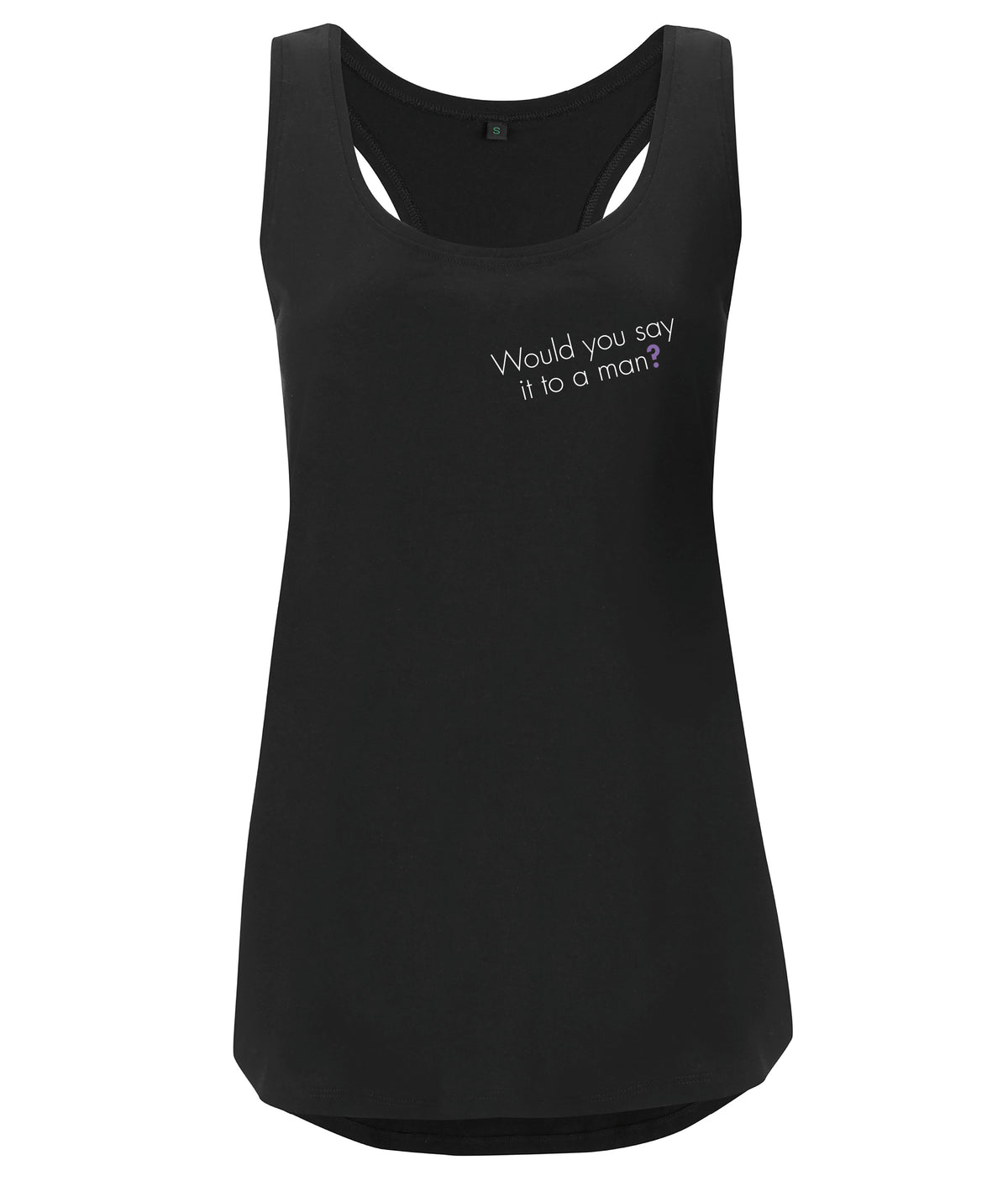 Would You Say It To A Man Organic Feminist Racerback Vest Black