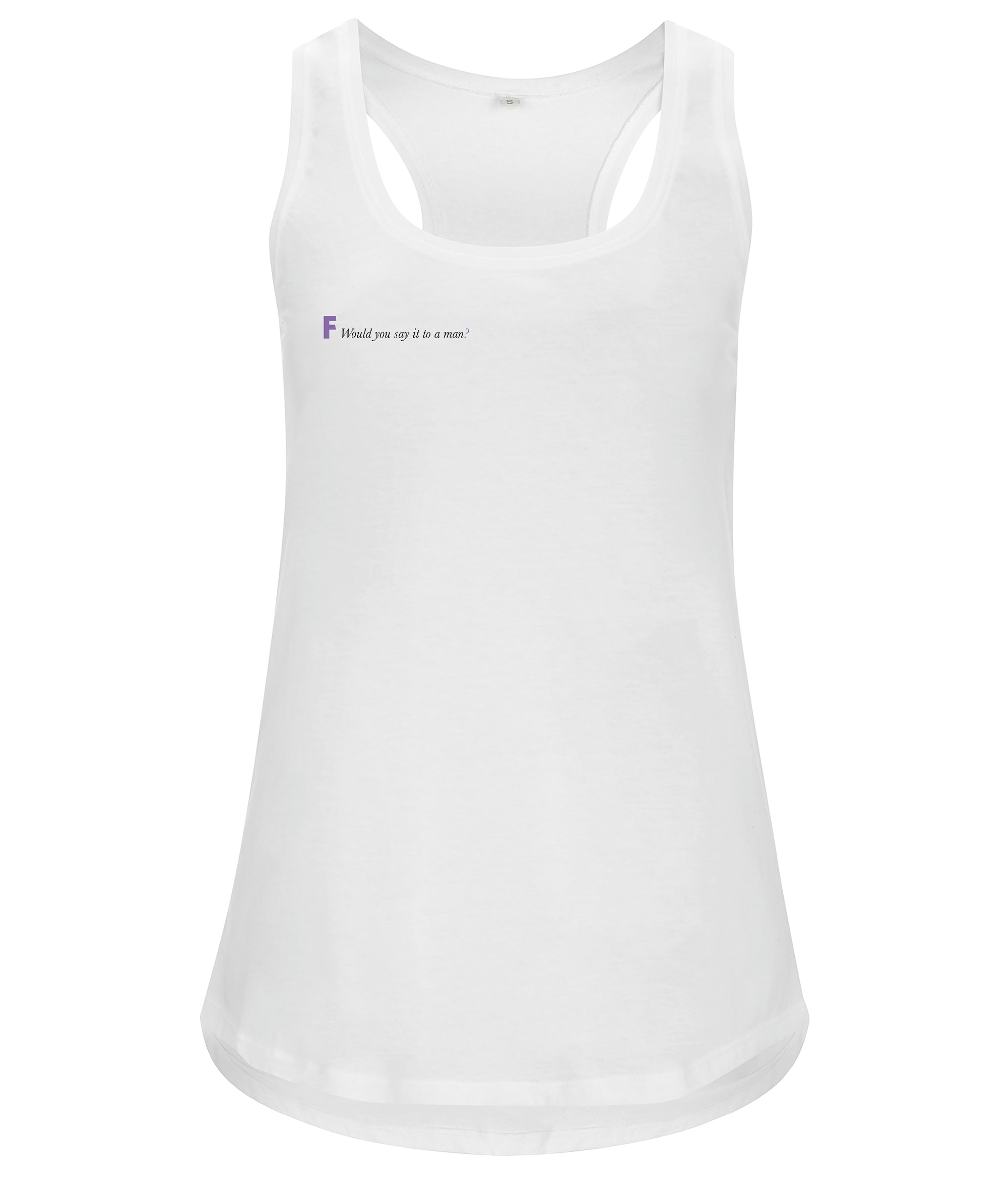 Would You Say It To A Man Organic Feminist Racerback Vest White