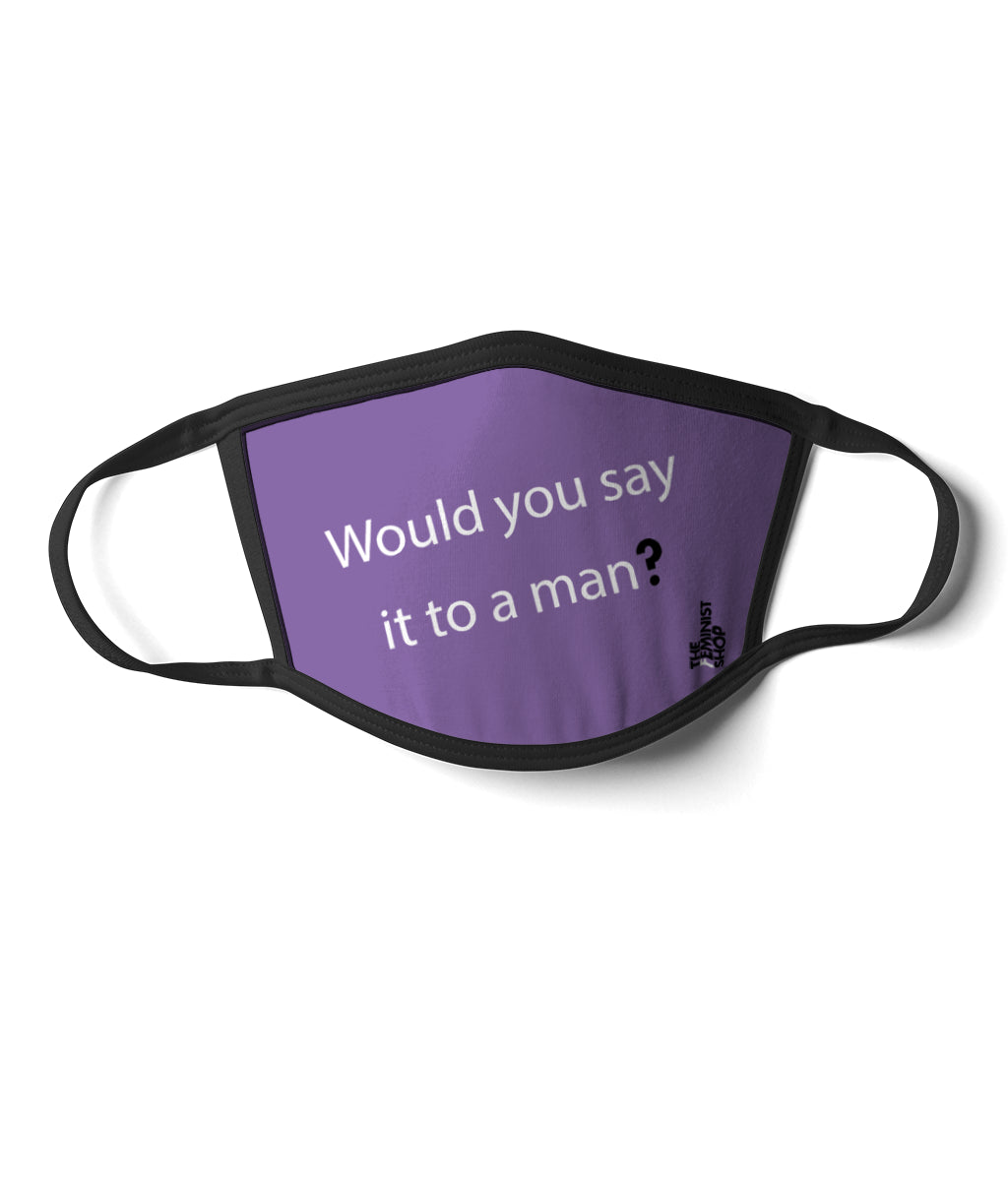 Feminist mask - Would You Say it to a Man-ML