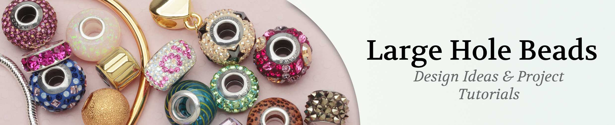 Large Hole Beads - Design Ideas & Project Tutorials