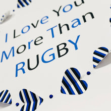 Load image into Gallery viewer, 'I Love You More Than Rugby'