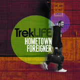 Trek Life - Hometown Foreigner (CD)