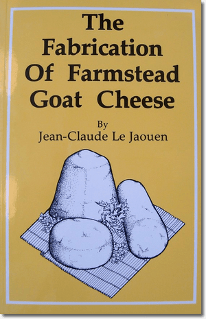 The Fabrication of Farmstead Goat Cheese by J. Le Jaouen - Bob-White Systems