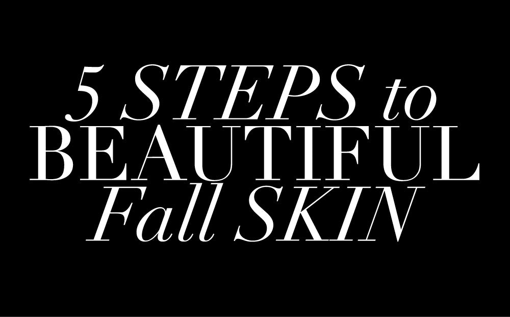 5 Steps to Beautiful Fall Skin