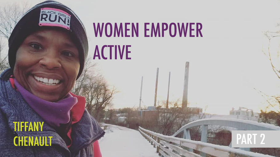 Women Empower Active: Tiffany Chenault - PART 2