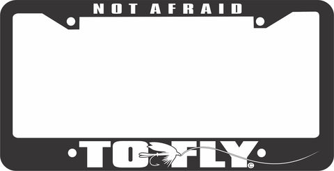 FISHING LICENSE PLATE FRAME-NOT AFRAID TO FLY