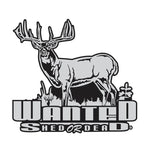 WANTED SHED OR DEAD WHITETAIL DECAL