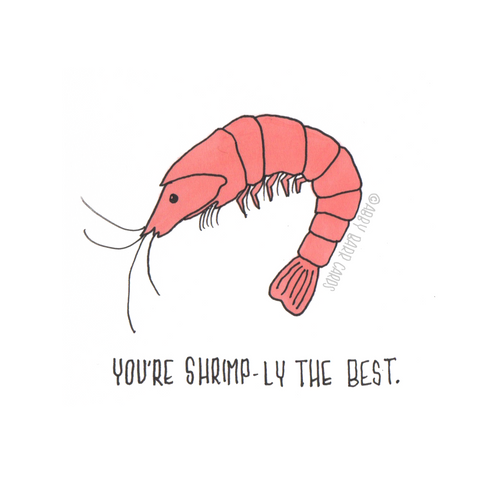 you're shrimp-ly the best
