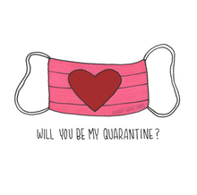 Load image into Gallery viewer, will you be my quarantine?