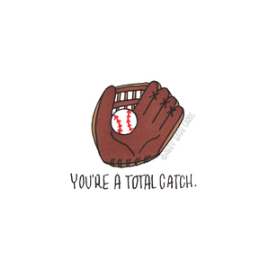you're a total catch