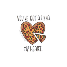 Load image into Gallery viewer, you've got a pizza my heart