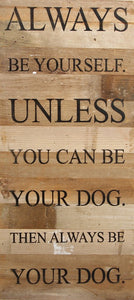 Always Be Your Dog Reclaimed Wood Box Sign