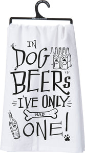 In Dog Beers I've Only Had One Dish Towel