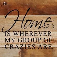 Load image into Gallery viewer, Home is Wherever My Group of Crazies Are Reclaimed Wood Box Sign
