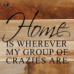 Home is Wherever My Group of Crazies Are Reclaimed Wood Box Sign