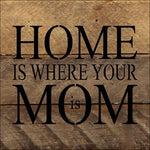 Home is Where Your Mom is Reclaimed Wood Box Sign