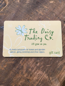 Daisy Trading gift card. We thank you for your support. This card can be used at Daisy Jane's or Daisy Trading Co. stores. A fresh bouquet of home and garden decor, gifts, clothing, and fine cigars.