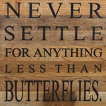 Never Settle for Anything Less than Butterflies Reclaimed Wood Box Sign