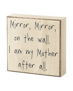 Mirror Mirror I am My Mother Box Sign