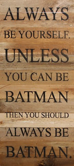Always be Batman Reclaimed Wood Box Sign