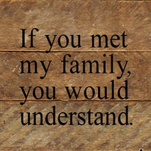 Load image into Gallery viewer, If You Met My Family You Would Understand Reclaimed Wood Box Sign