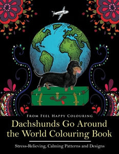 Dachshunds Go Around the World Colouring Book: Fun Dachshund Coloring Book  for Adults and Kids 10+ for Relaxation and Stress-Relief
