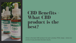 CBD Benefits – What CBD product is the best?