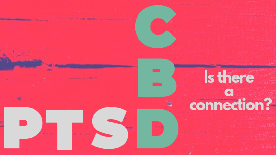 PTSD & CBD - Is there a Connection?