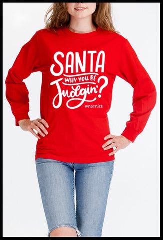 Santa Why You Be Judgin? Christmas Long Sleeve Tee