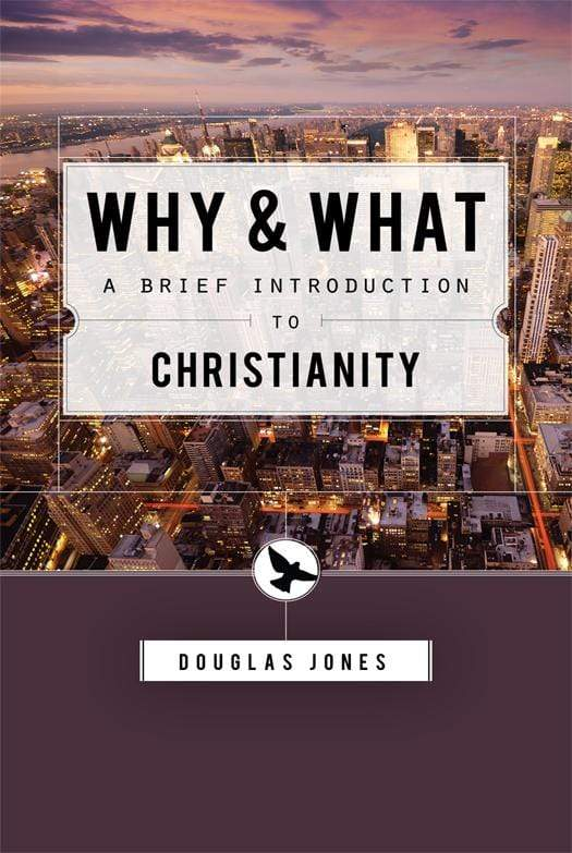 Why & What: A Brief Introduction to Christianity
