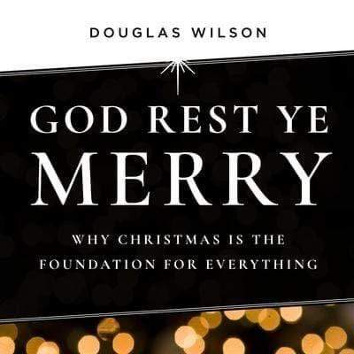 God Rest Ye Merry: Why Christmas is the Foundation for Everything Audiobook