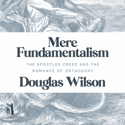 Mere Fundamentalism: The Apostles' Creed and the Romance of Orthodoxy Audiobook