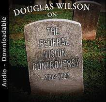 Douglas Wilson on the Federal Vision (Audio Download)