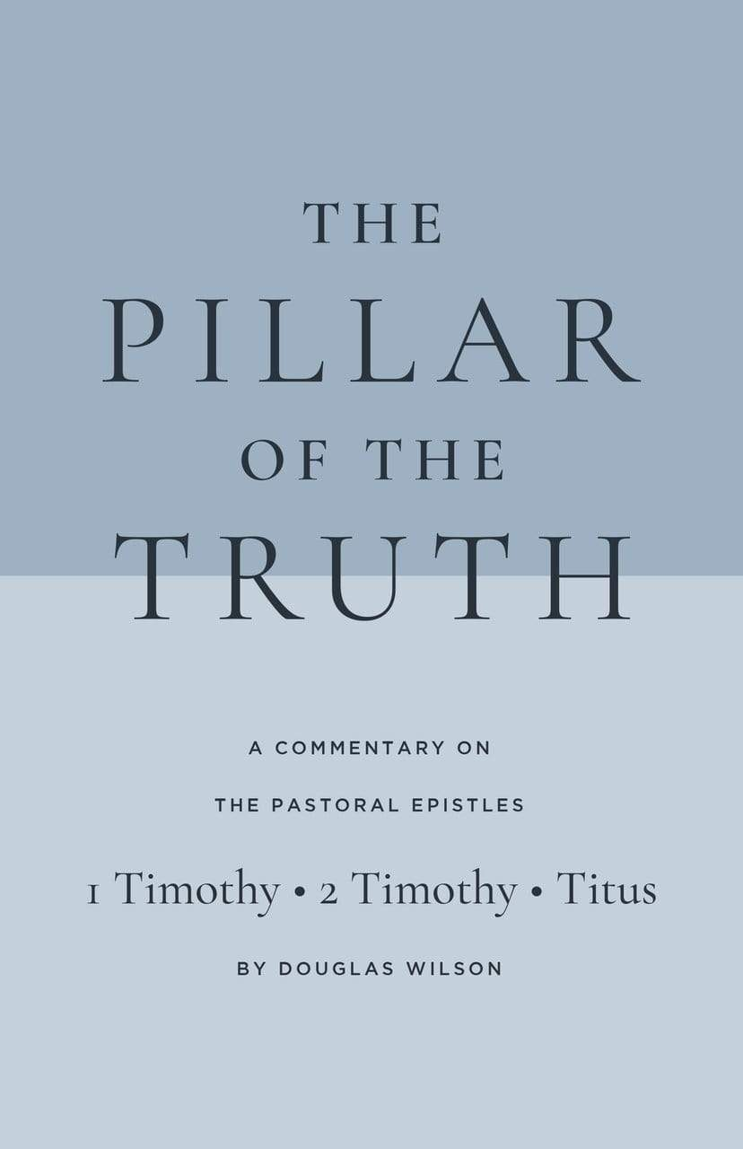 The Pillar of Truth: A Commentary on the Pastoral Epistles (1 Timothy, 2 Timothy, Titus)