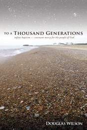 To a Thousand Generations: Infant Baptism – Covenant Mercy for the People of God