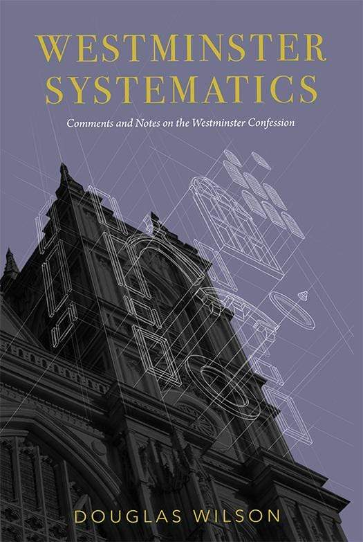 Westminster Systematics: Comments and Notes on the Westminster Confession