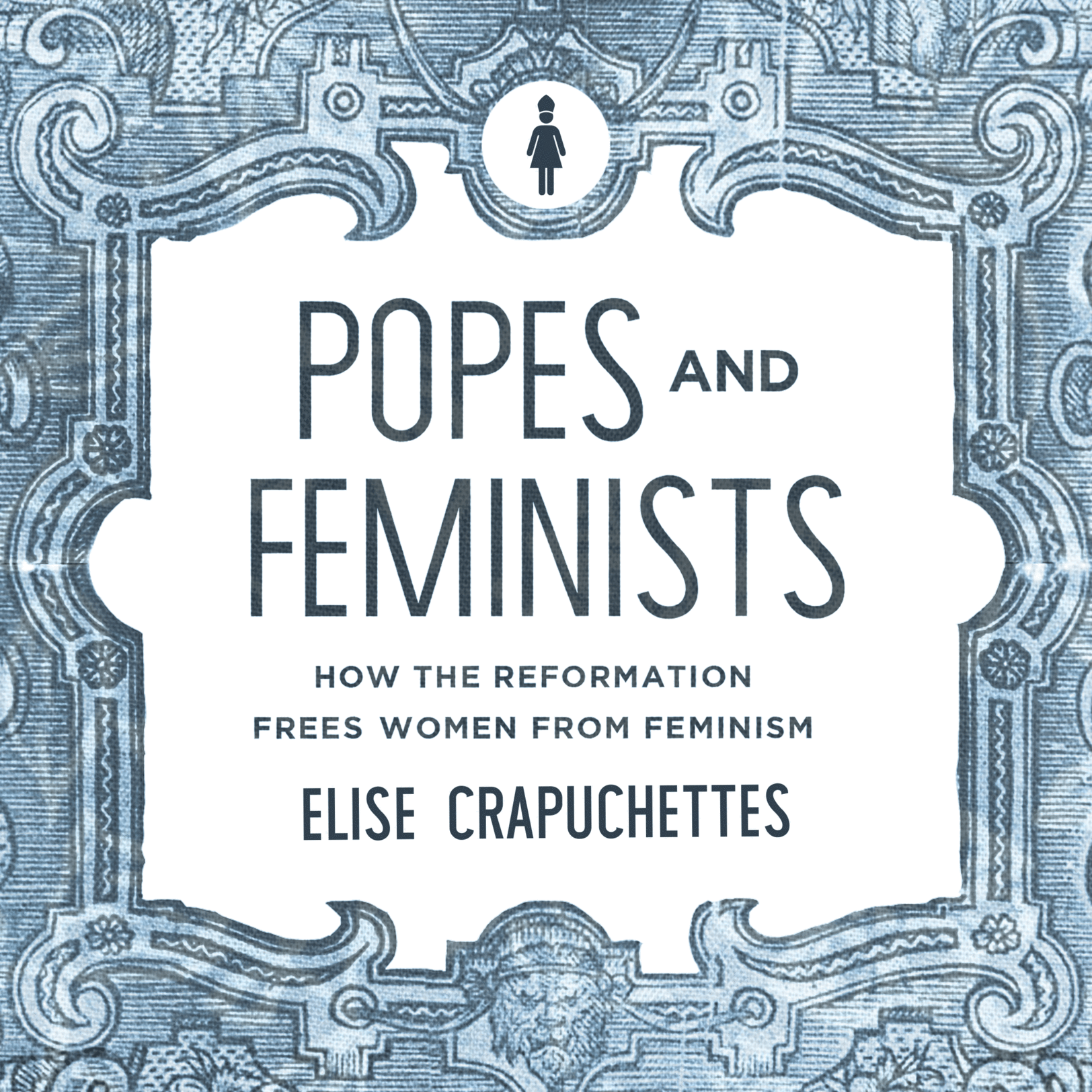 Popes and Feminists: How the Reformation Frees Women from Feminism Audiobook